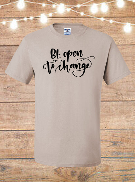 Be Open To Change T-Shirt