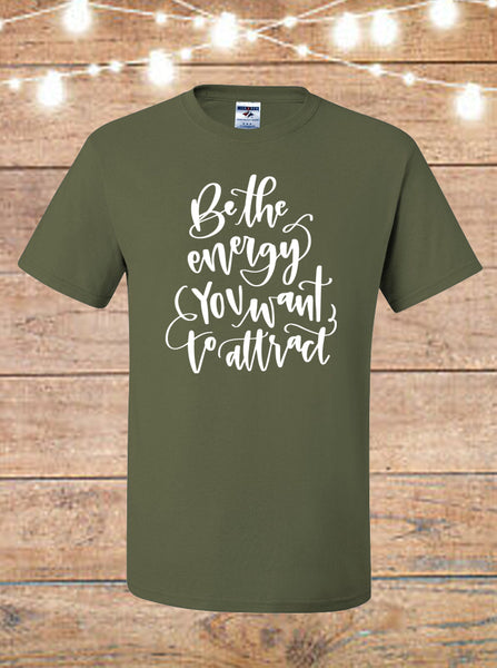 Be The Energy You Want To Attract T-Shirt