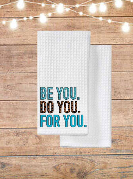 Be You Do You For You Kitchen Towel