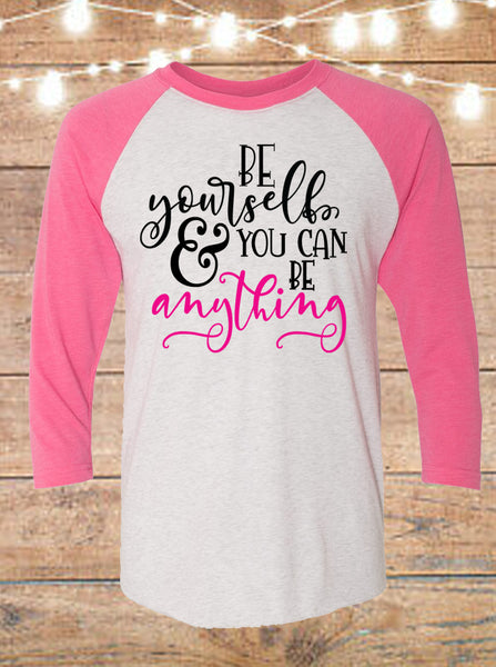 Be Yourself And You Can Be Anything Raglan T-Shirt