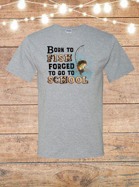 Born To Fish Forced To Go To School T-Shirt