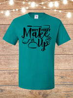 But First Makeup T-Shirt