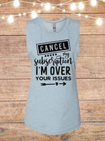 Cancel My Subscription I'm Over Your Issues Sleeveless T-Shirt