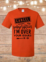 Cancel My Subscription I'm Over Your Issues T-Shirt