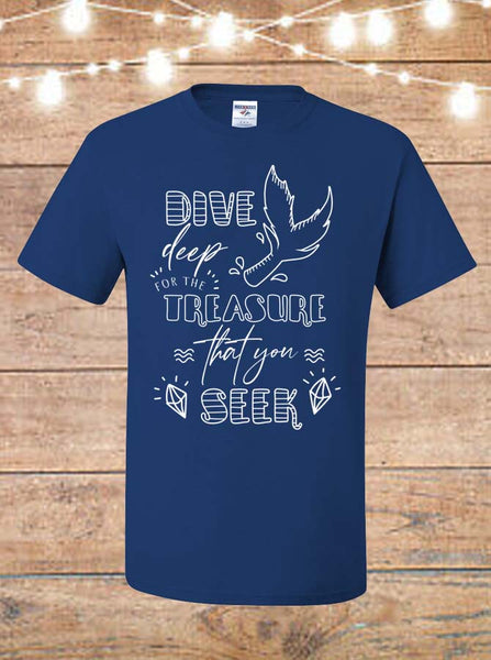 Dive Deep For The Treasure That You Seek T-Shirt