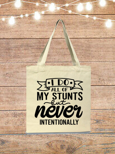 I Do All Of My Own Stunts But Never Intentionally Tote Bag