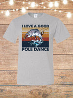 I Love A Good Pole Dance Fishing T-Shirt