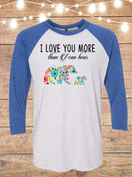 I Love You More Than I Can Bear Raglan T-Shirt