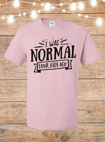 I Was Normal Four Kids Ago T-Shirt