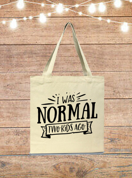 I Was Normal Two Kids Ago Tote Bag