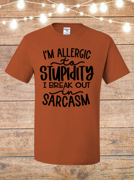 I'm Allergic To Stupidity, I Break Out In Sarcasm T-Shirt