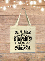I'm Allergic To Stupidity, I Break Out In Sarcasm Tote Bag