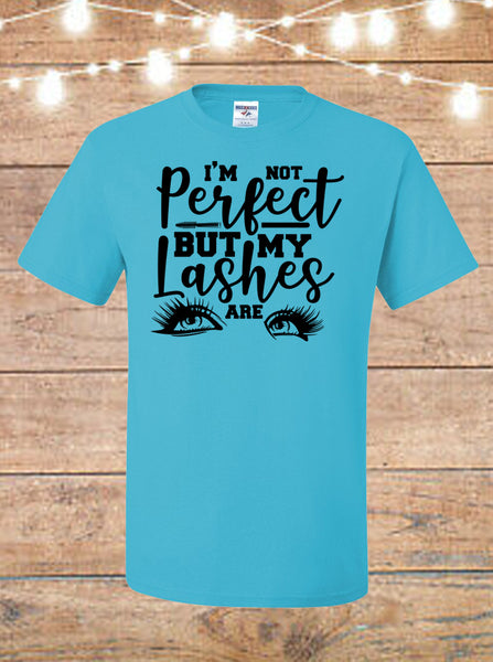 I'm Not Perfect But My Lashes Are T-Shirt
