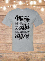 Mama Needs Coffee, Lots And Lots Of Coffee T-Shirt