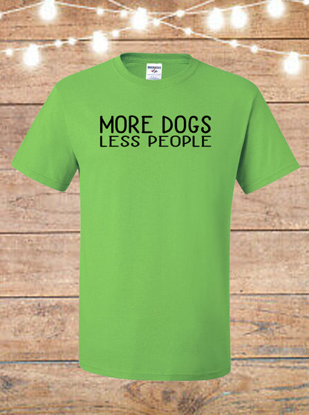 More Dogs Less People T-Shirt