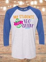 My Students Are Egg-Cellent Easter Teacher Raglan T-Shirt