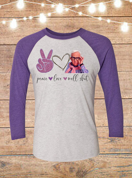 Peace Love Well Shit Leslie Jordan Raglan T-Shirt