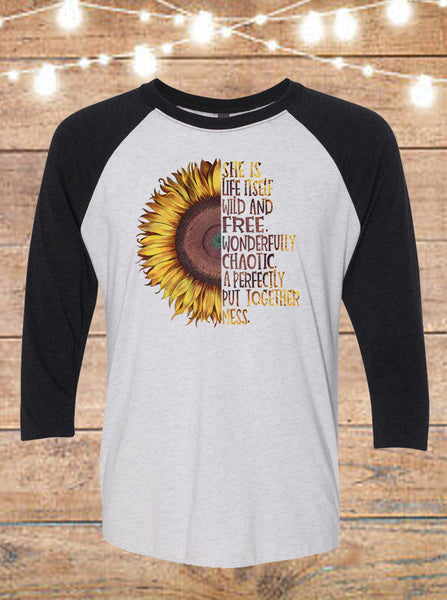 She Is Life Itself Wild And Free Wonderfully Chaotic A Perfectly Put Together Mess Raglan T-Shirt