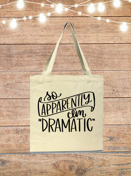 So Apparently I'm Dramatic Tote Bag