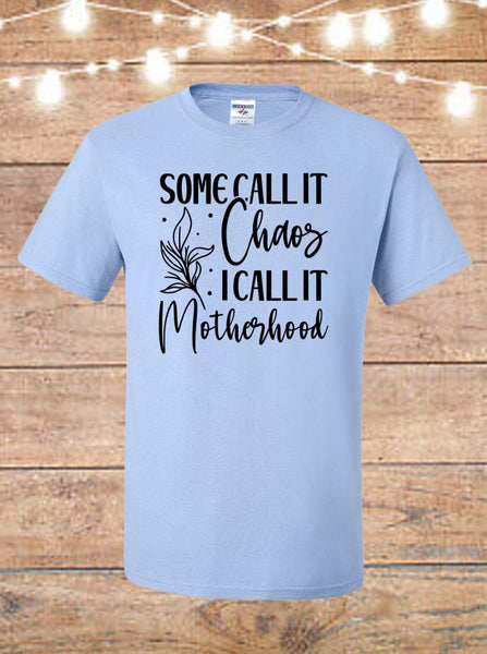 Some Call It Chaos, I Call It Motherhood T-Shirt