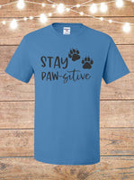 Stay Paws-itive T-Shirt