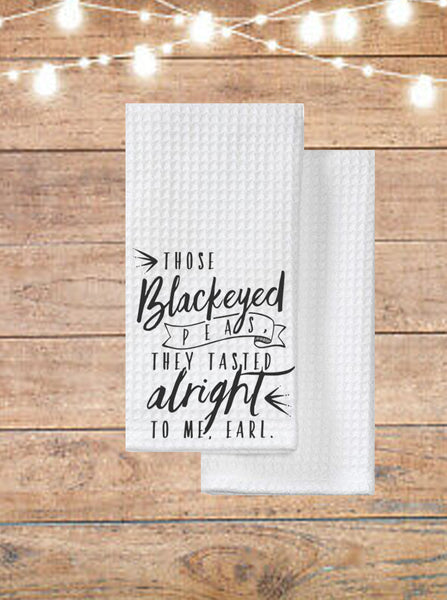 Those Black Eye Peas, They Tasted Alright To Me, Earl Kitchen Towel