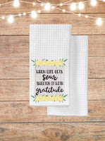 When Life Gets Sour Sweeten It With Gratitude Kitchen Towel