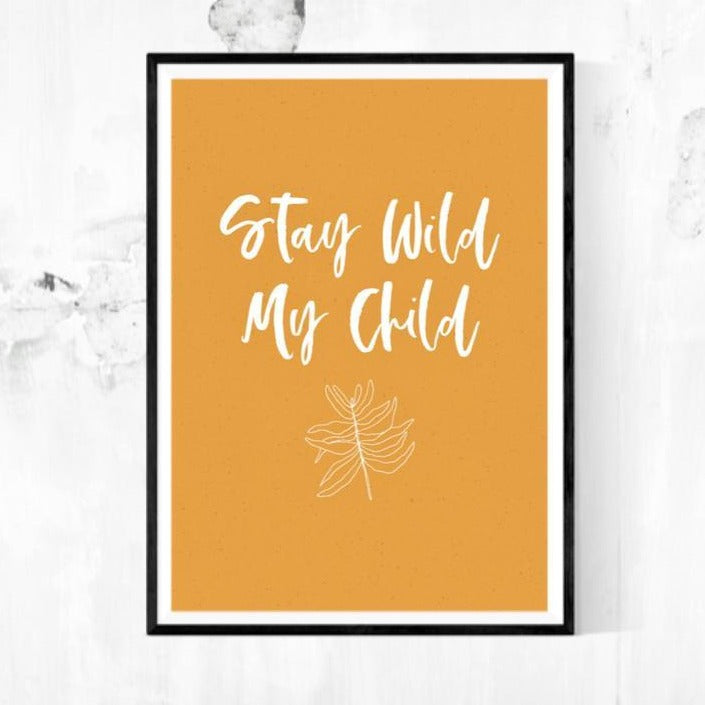 A4 Print - Stay Wild My Child