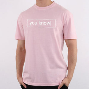 You Know Unisex T-Shirt | Short-Sleeve
