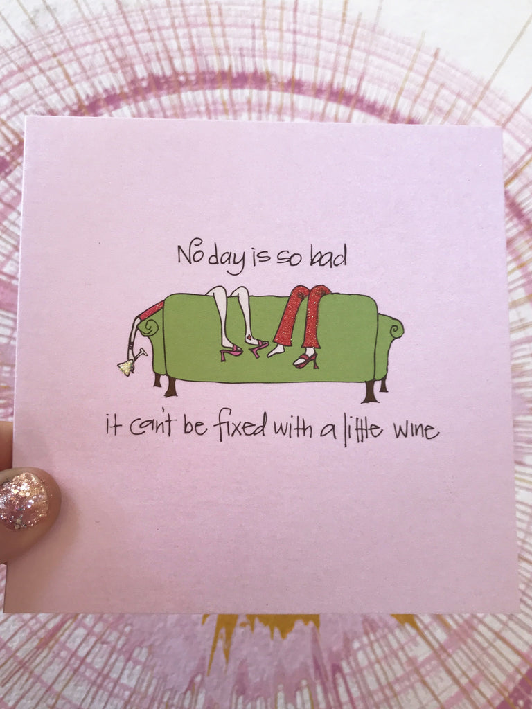 No Day Is So Bad...Wine