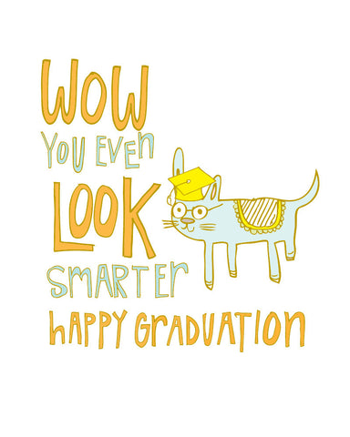 Wow You Even Look Smarter - Happy Graduation