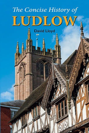 The Concise History of Ludlow (2nd ed.) by David Lloyd