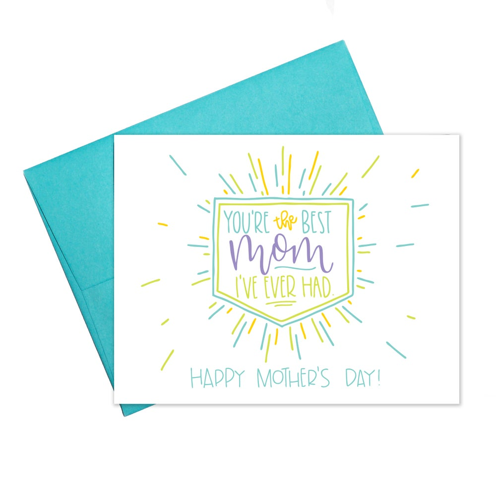 You're the Best Mom I've Ever Had - Mother's Day Card