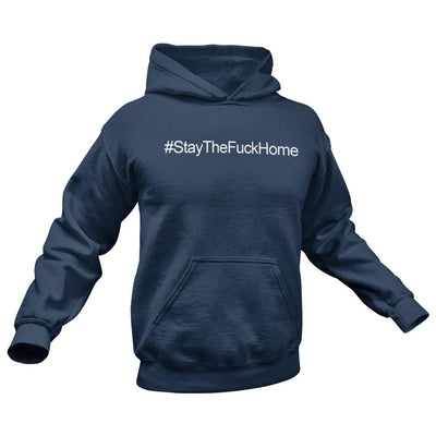 Stay the fuck Home Hoodie