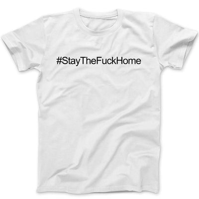 #StayTheFuckHome T-Shirt