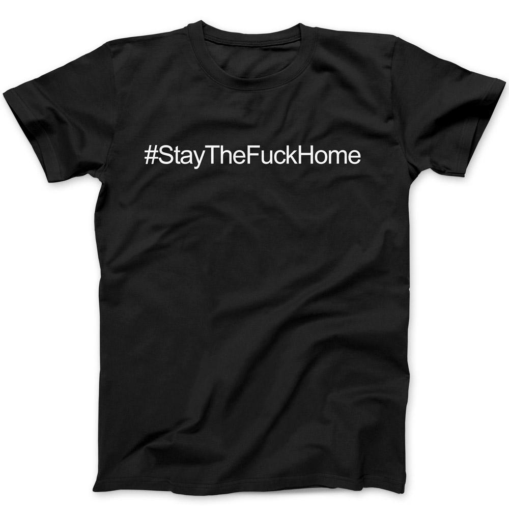 Stay The Fuck Home T-Shirt