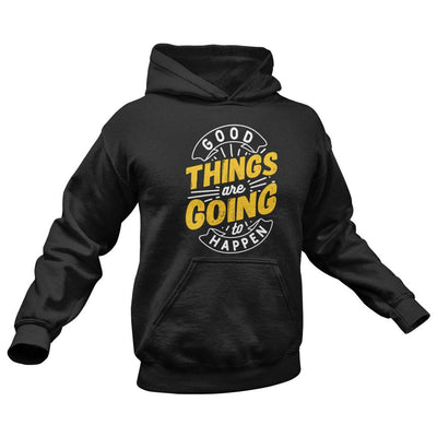 Good Things are going to happen hoodie