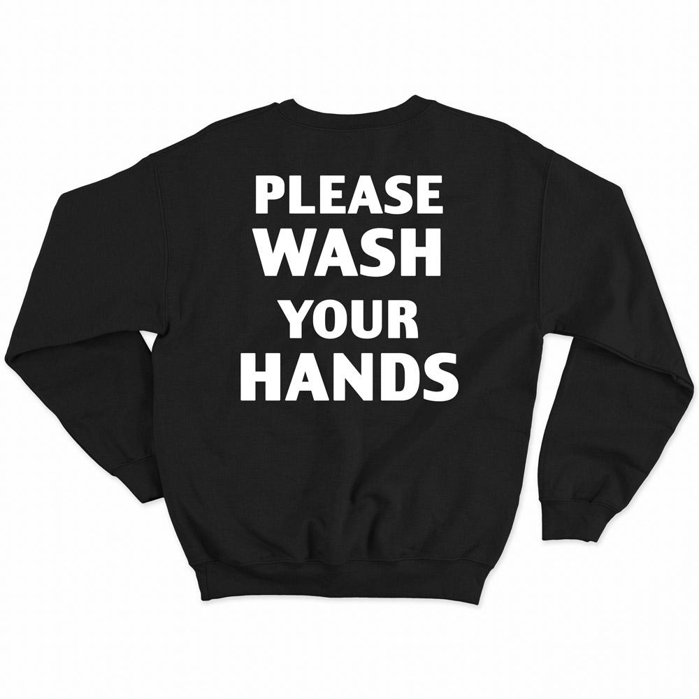 Please Wash Your Hands Sweatshirt