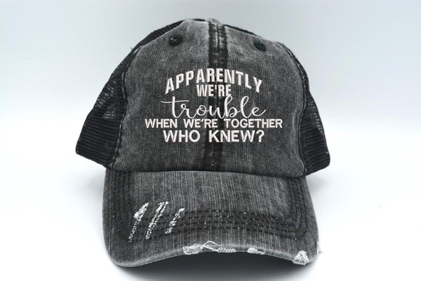 Apparently We're In Trouble Who Knew? Trucker Hat