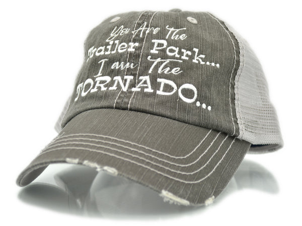 You Are The Trailer Park I Am The Tornado Trucker Hat