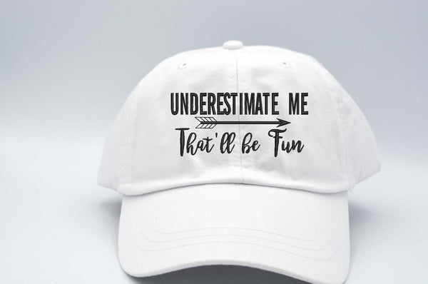 Underestimate Me That'll Be Fun Arrow Hat