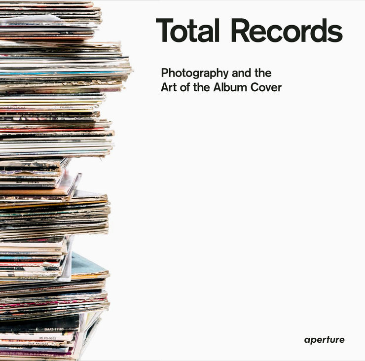 Total Records: Photography and the Art of the Album Cover by Antoine de Beaupré