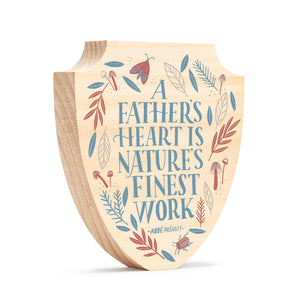 """A FATHER'S HEART IS NATURE'S FINEST WORK"""