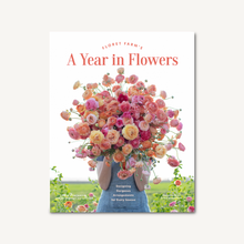 Load image into Gallery viewer, Floret Farm's A Year in Flowers - Designing Gorgeous Arrangements for Every Season
