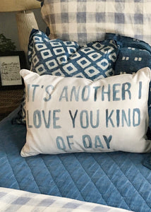 It's Another I Love You Kind of Day Pillow