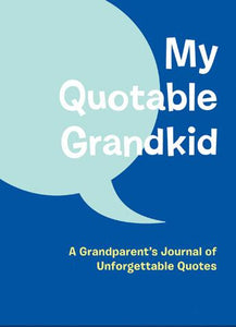 My Quotable Grandkid = A Grandparents' Journal of Unforgettable Quotes