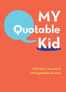 My Quotable Kid - A Parents' Journal of Unforgettable Quotes