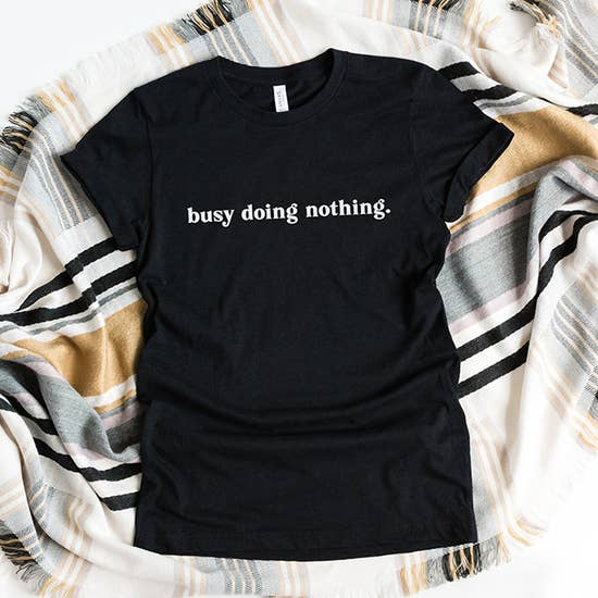 Busy Doing Nothing Tee Black with White Print