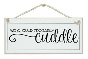"""We Should Probably Cuddle"" Sign"