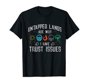 Trust Issues: Untapped Lands - Funny Magic Geek TCG T-Shirt T-Shirt